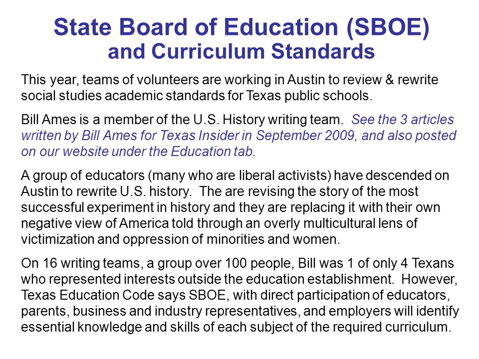 State Board of Education (SBOE) and Curriculum Standards This year, teams of volunteers are working in Austin to review & rewrite social studies acade