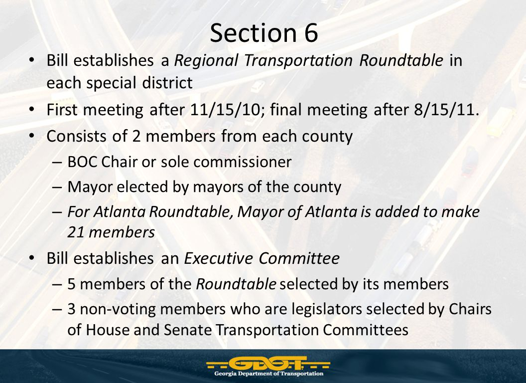 Section 6 Bill establishes a Regional Transportation Roundtable in each special district First meeting after 11/15/10; final meeting after 8/15/11.