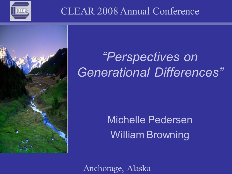 CLEAR 2008 Annual Conference Anchorage, Alaska Non-Generational Retention Getting Personal in the Workplace – ASK –The exit interview is too late Training Strategies What's in it for me.