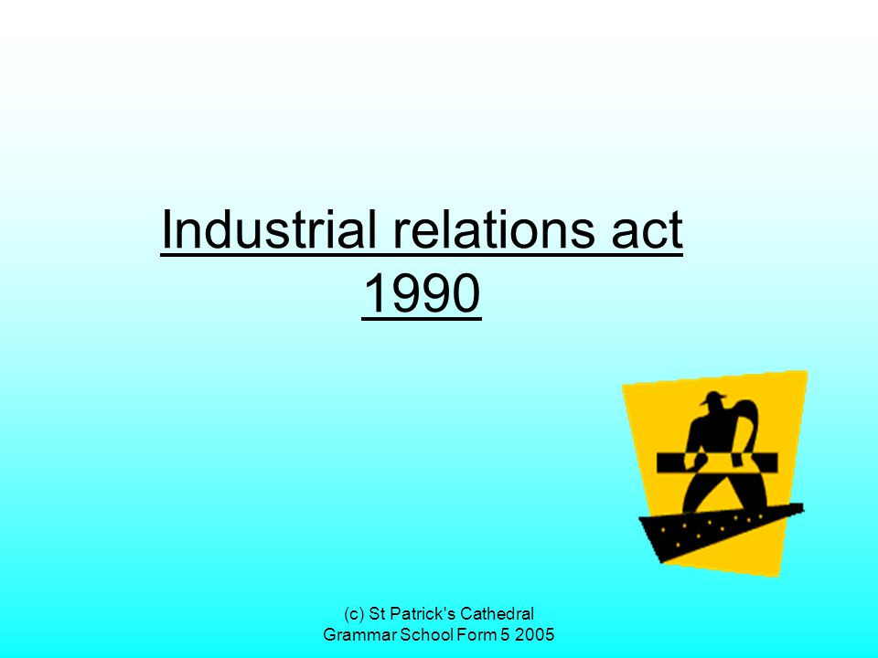 (c) St Patrick's Cathedral Grammar School Form 5 2005 Industrial relations act 1990