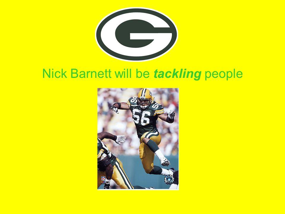 Nick Barnett will be tackling people