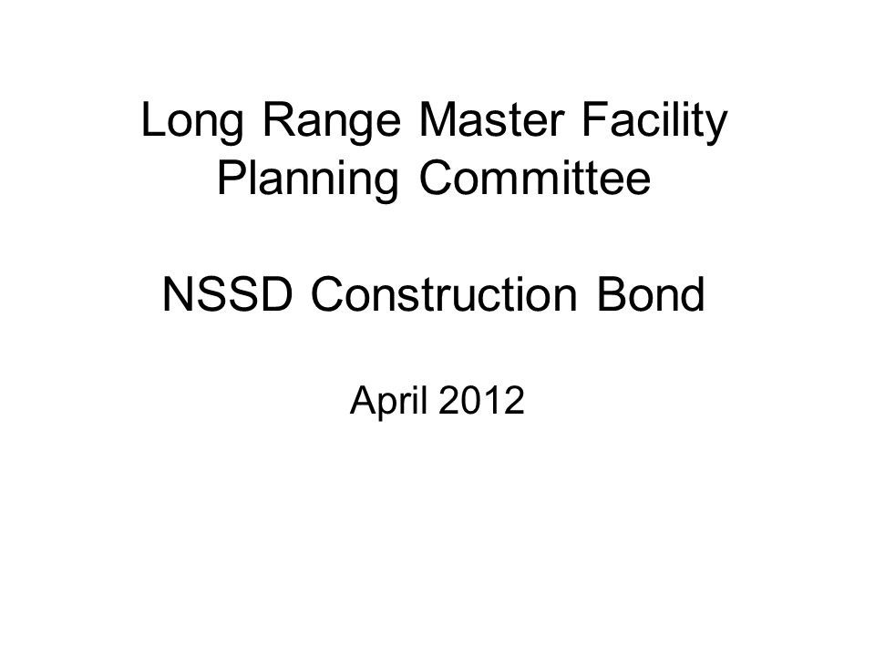 Long Range Master Facility Planning Committee NSSD Construction Bond April 2012
