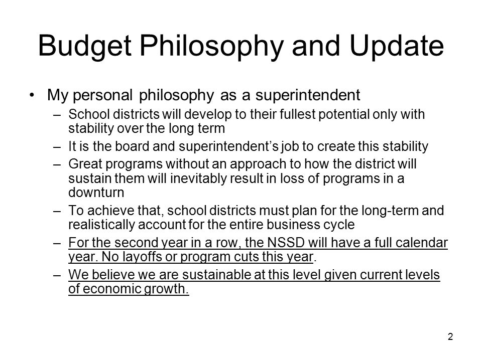 2 Budget Philosophy and Update My personal philosophy as a superintendent –School districts will develop to their fullest potential only with stabilit