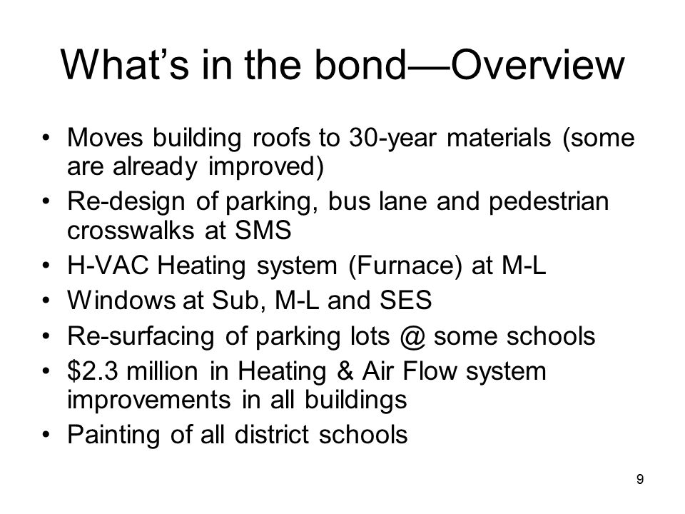9 What's in the bond—Overview Moves building roofs to 30-year materials (some are already improved) Re-design of parking, bus lane and pedestrian cros