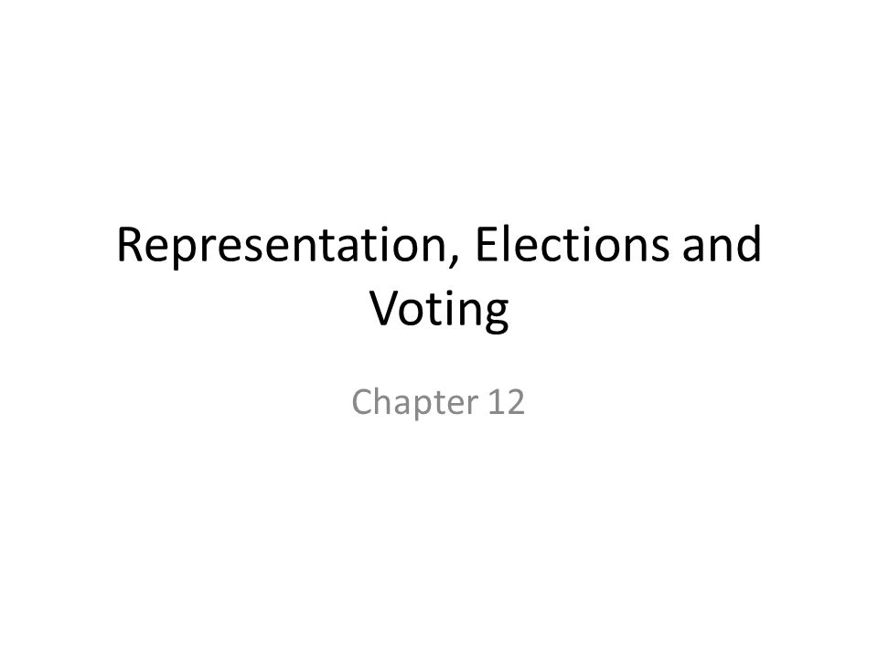 Representation, Elections and Voting Chapter 12