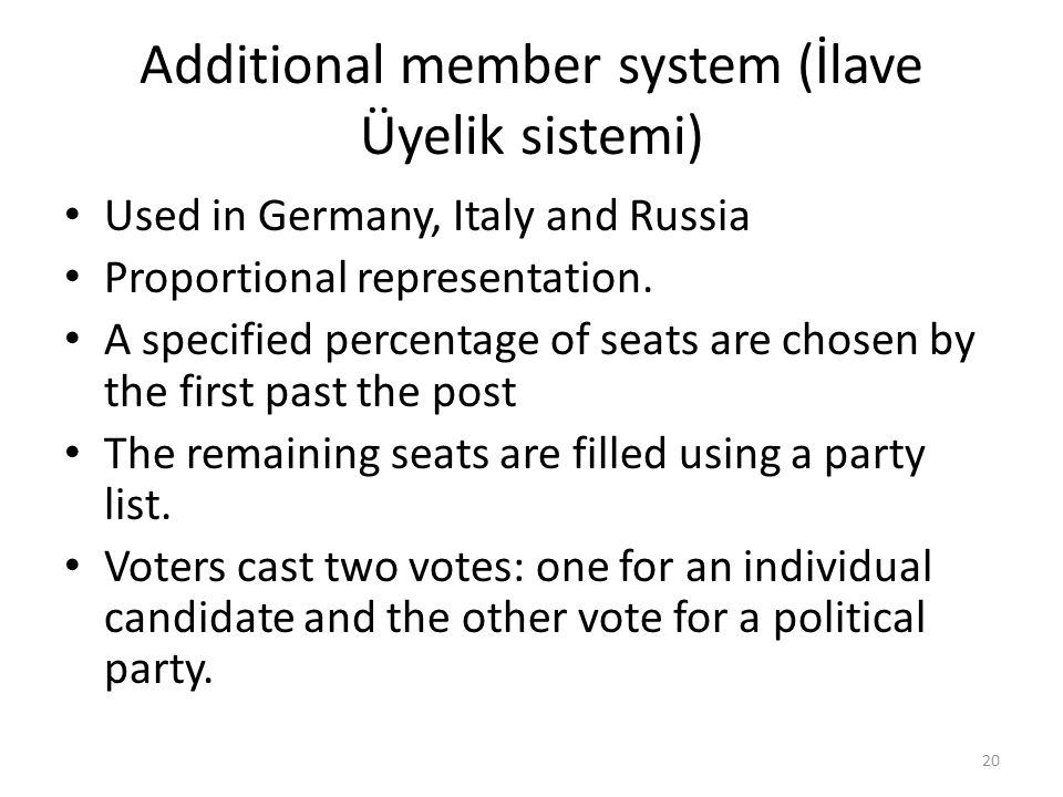 Additional member system (İlave Üyelik sistemi) Used in Germany, Italy and Russia Proportional representation. A specified percentage of seats are cho