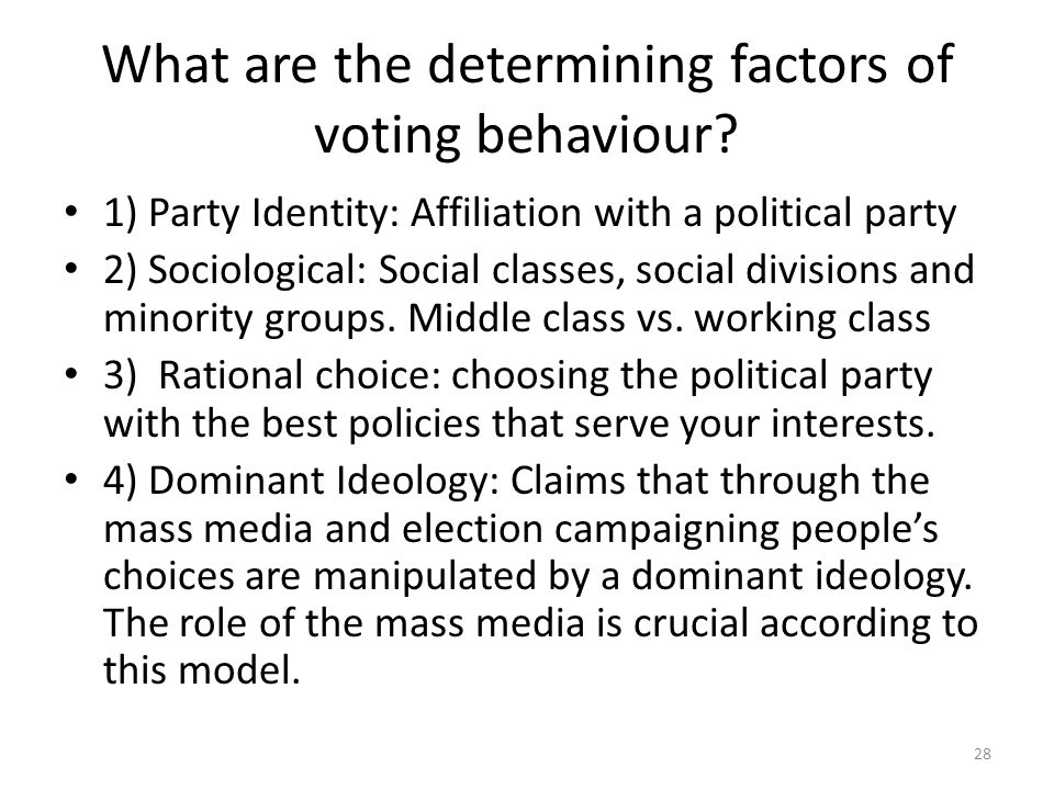 What are the determining factors of voting behaviour? 1) Party Identity: Affiliation with a political party 2) Sociological: Social classes, social di