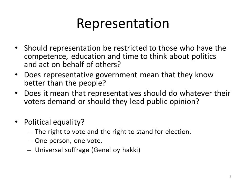 Representation Should representation be restricted to those who have the competence, education and time to think about politics and act on behalf of o