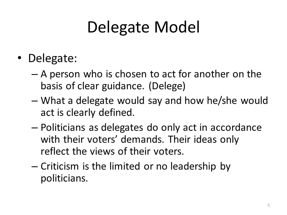 Delegate Model Delegate: – A person who is chosen to act for another on the basis of clear guidance. (Delege) – What a delegate would say and how he/s