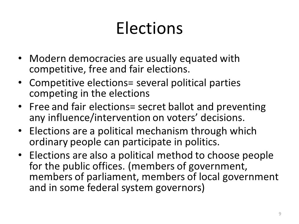 Elections Modern democracies are usually equated with competitive, free and fair elections. Competitive elections= several political parties competing