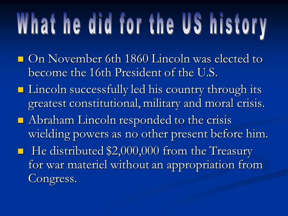 On November 6th 1860 Lincoln was elected to become the 16th President of the U.S.