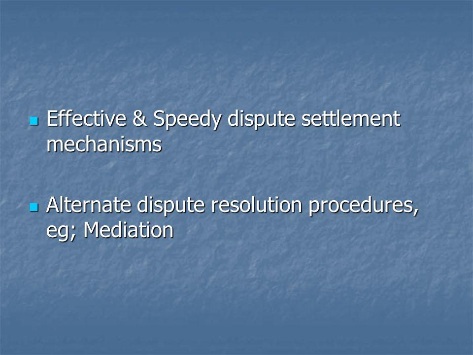Effective & Speedy dispute settlement mechanisms Effective & Speedy dispute settlement mechanisms Alternate dispute resolution procedures, eg; Mediation Alternate dispute resolution procedures, eg; Mediation