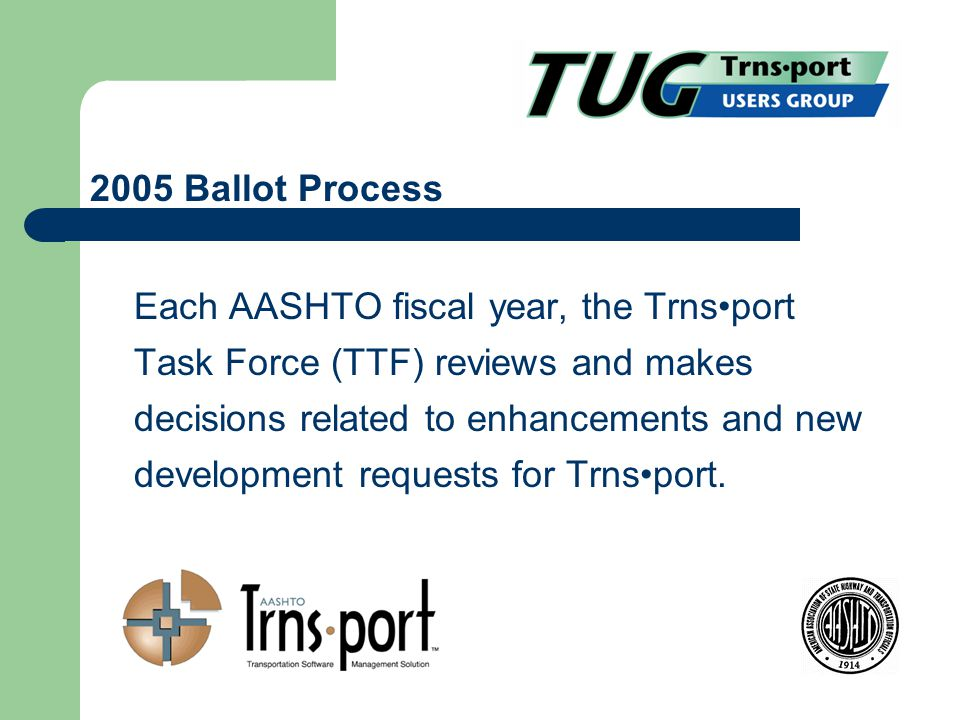 Each AASHTO fiscal year, the Trnsport Task Force (TTF) reviews and makes decisions related to enhancements and new development requests for Trnsport.