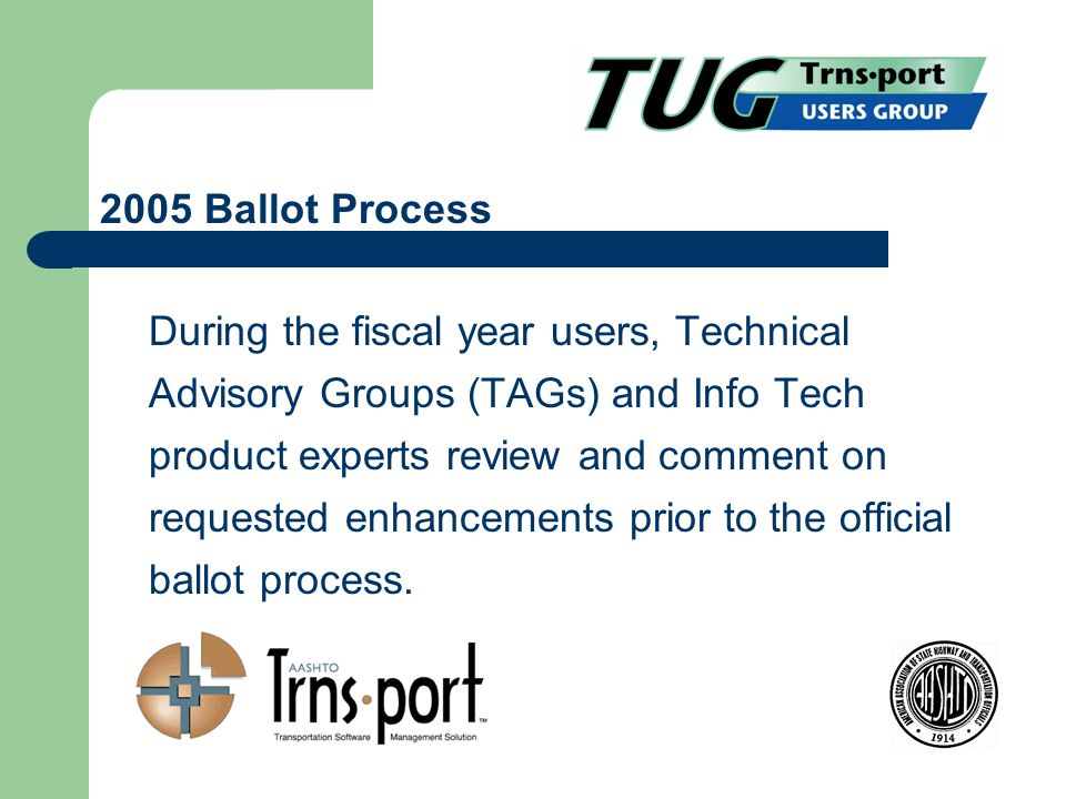 During the fiscal year users, Technical Advisory Groups (TAGs) and Info Tech product experts review and comment on requested enhancements prior to the official ballot process.
