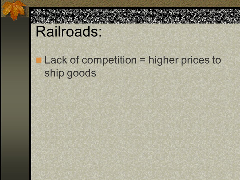 Railroads: Lack of competition = higher prices to ship goods