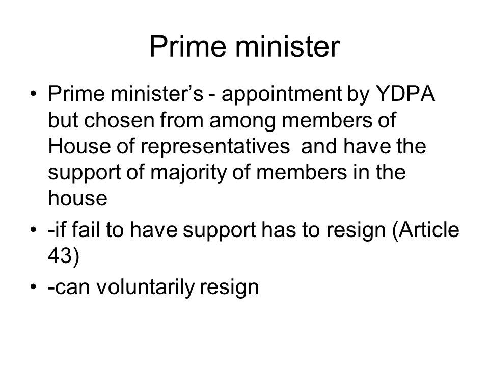 Ministers The PM determine the Minister fortfolio Term of member of cabinet depends on YDPA -appointment by YDPA and deputy is also appointed by YDPA on advise of PM Also minister are appointed without fortfolio (to assist PM)