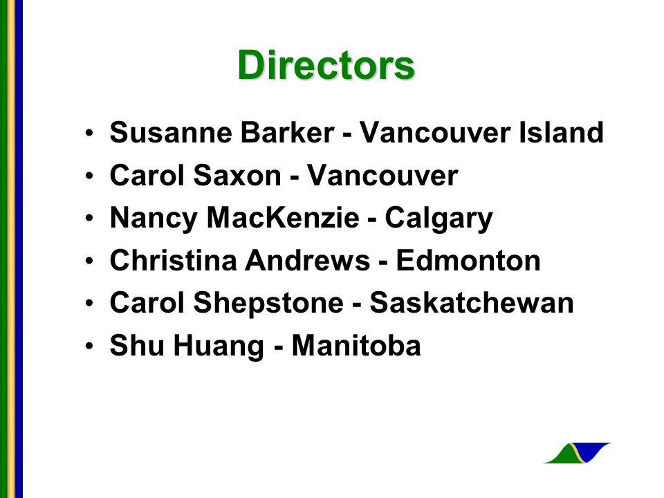Directors Susanne Barker - Vancouver Island Carol Saxon - Vancouver Nancy MacKenzie - Calgary Christina Andrews - Edmonton Carol Shepstone - Saskatchewan Shu Huang - Manitoba