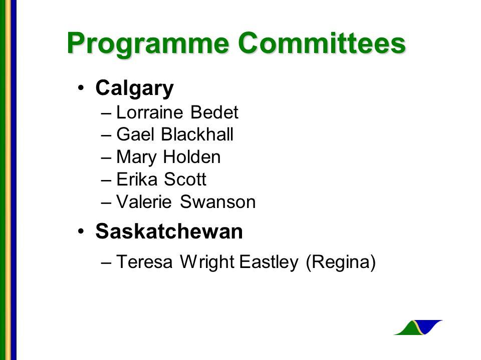 Programme Committees Calgary –Lorraine Bedet –Gael Blackhall –Mary Holden –Erika Scott –Valerie Swanson Saskatchewan –Teresa Wright Eastley (Regina)