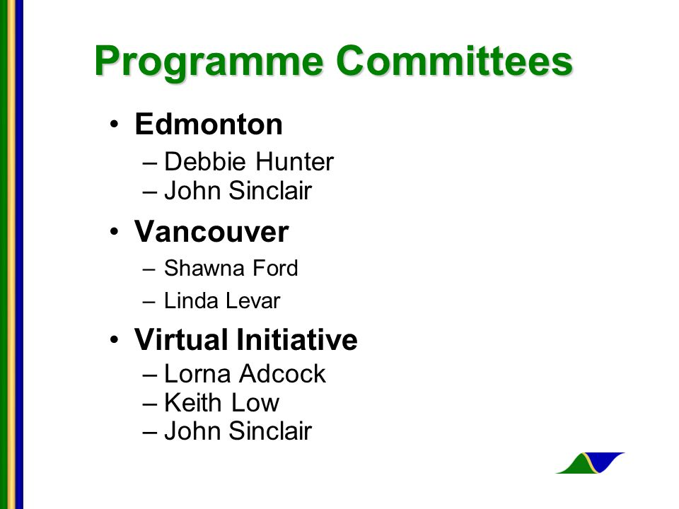 Programme Committees Edmonton –Debbie Hunter –John Sinclair Vancouver –Shawna Ford –Linda Levar Virtual Initiative –Lorna Adcock –Keith Low –John Sinclair
