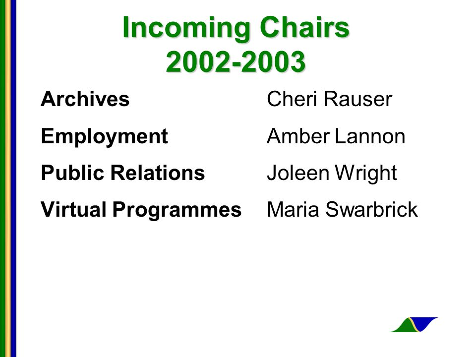 Incoming Chairs 2002-2003 Archives Cheri Rauser Employment Amber Lannon Public Relations Joleen Wright Virtual ProgrammesMaria Swarbrick
