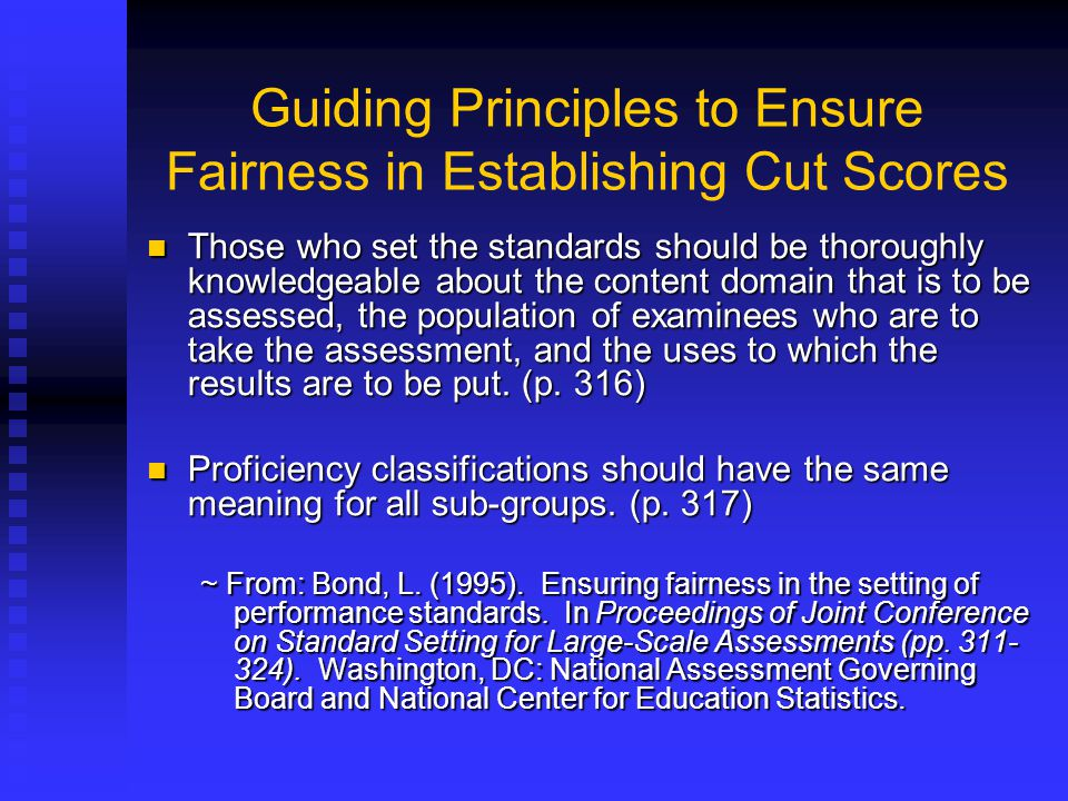 Guiding Principles to Ensure Fairness in Establishing Cut Scores Those who set the standards should be thoroughly knowledgeable about the content doma