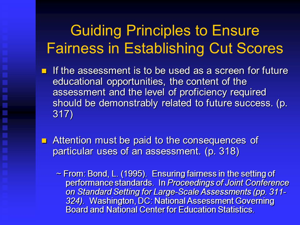 Guiding Principles to Ensure Fairness in Establishing Cut Scores If the assessment is to be used as a screen for future educational opportunities, the
