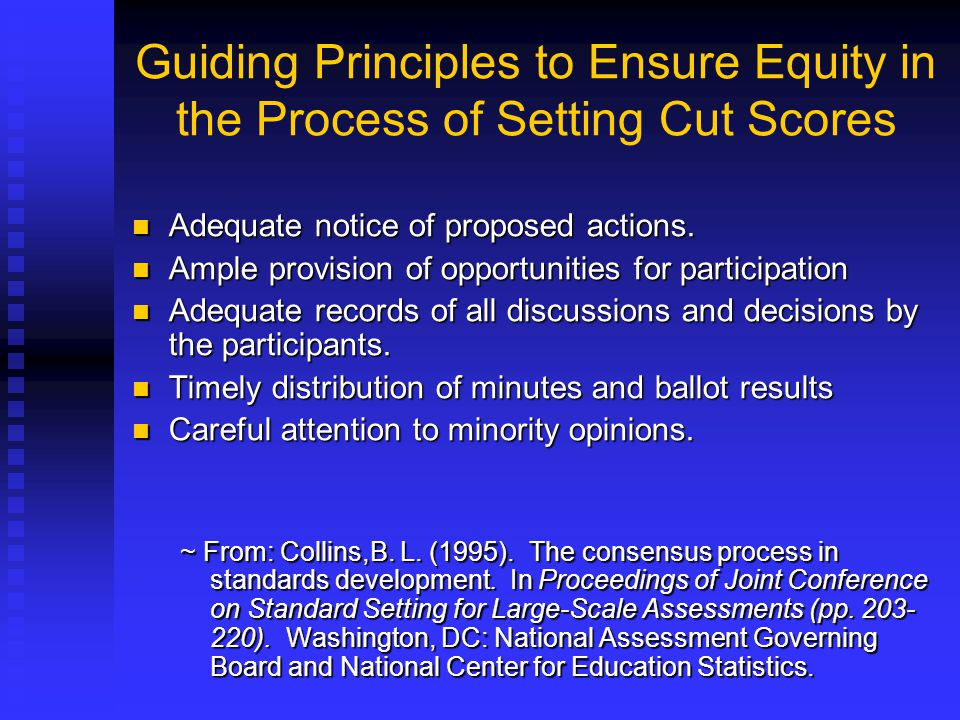 Guiding Principles to Ensure Equity in the Process of Setting Cut Scores Adequate notice of proposed actions. Adequate notice of proposed actions. Amp
