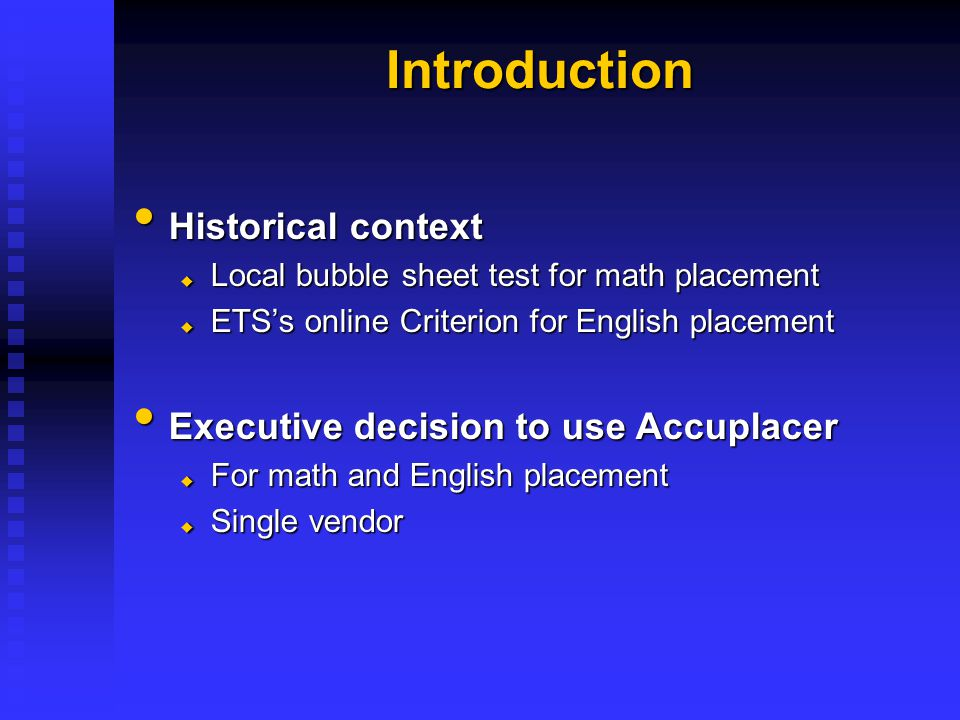 Introduction Historical context Historical context  Local bubble sheet test for math placement  ETS's online Criterion for English placement Executi