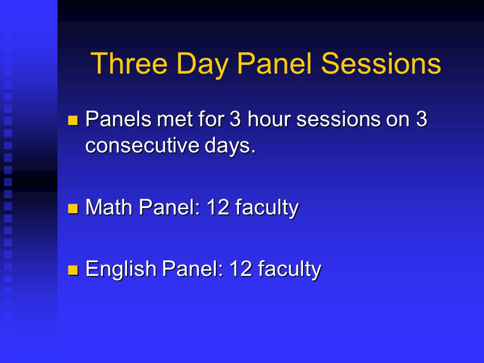 Three Day Panel Sessions Panels met for 3 hour sessions on 3 consecutive days. Panels met for 3 hour sessions on 3 consecutive days. Math Panel: 12 fa