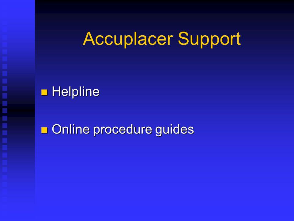Accuplacer Support Helpline Helpline Online procedure guides Online procedure guides