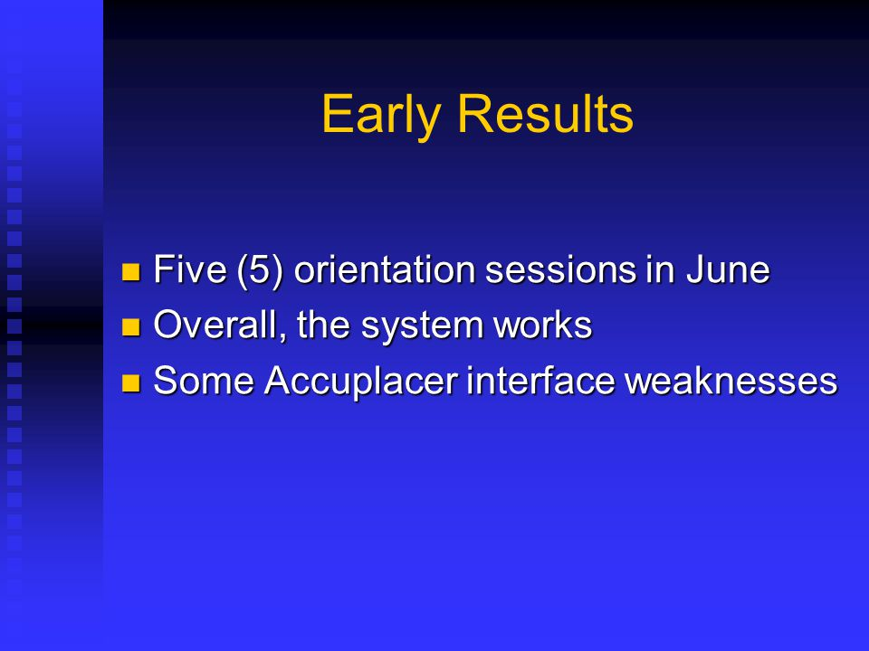 Early Results Five (5) orientation sessions in June Five (5) orientation sessions in June Overall, the system works Overall, the system works Some Acc