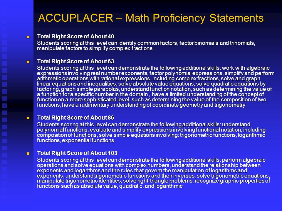 ACCUPLACER – Math Proficiency Statements Total Right Score of About 40 Total Right Score of About 40 Students scoring at this level can identify commo