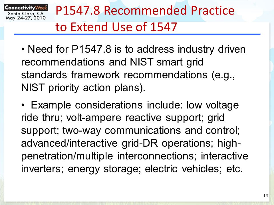 P1547.8 Recommended Practice to Extend Use of 1547 Need for P1547.8 is to address industry driven recommendations and NIST smart grid standards framework recommendations (e.g., NIST priority action plans).