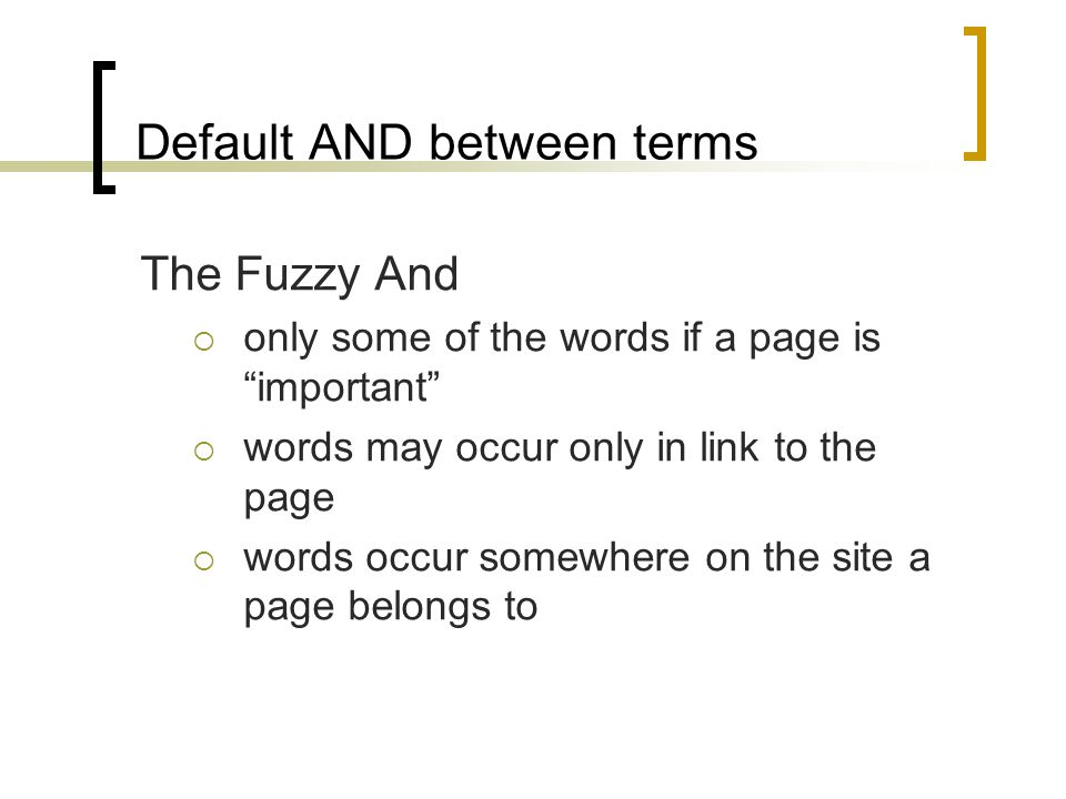 Default AND between terms The Fuzzy And  only some of the words if a page is important  words may occur only in link to the page  words occur somewhere on the site a page belongs to