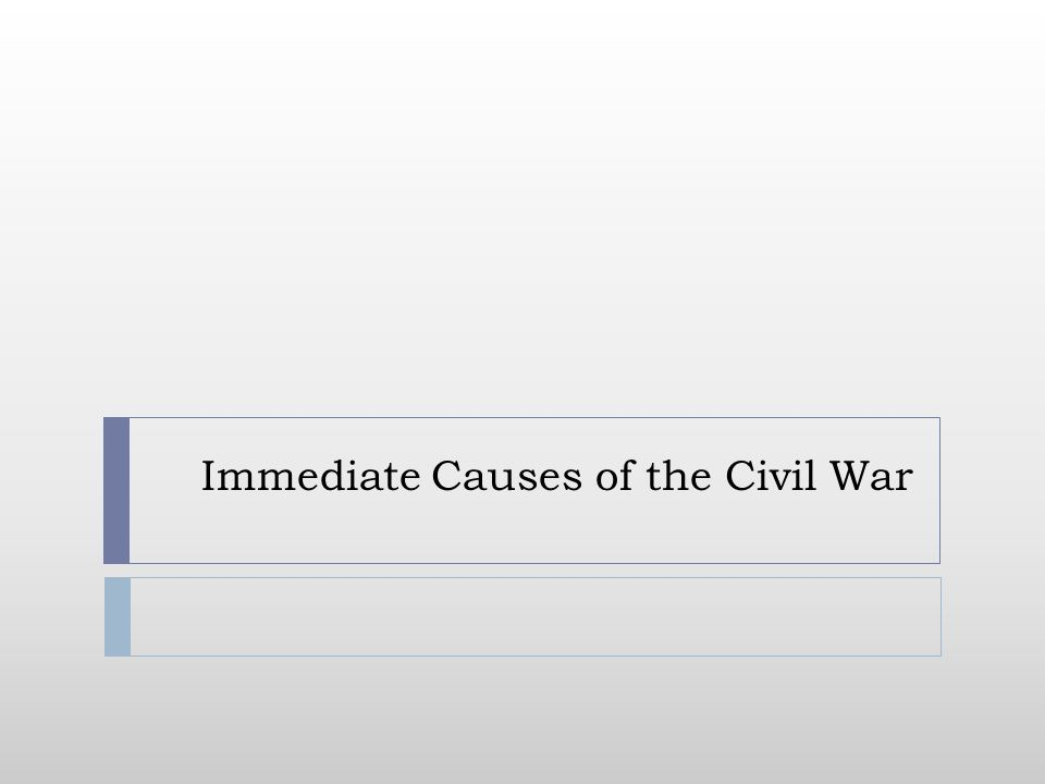 Immediate Causes of the Civil War