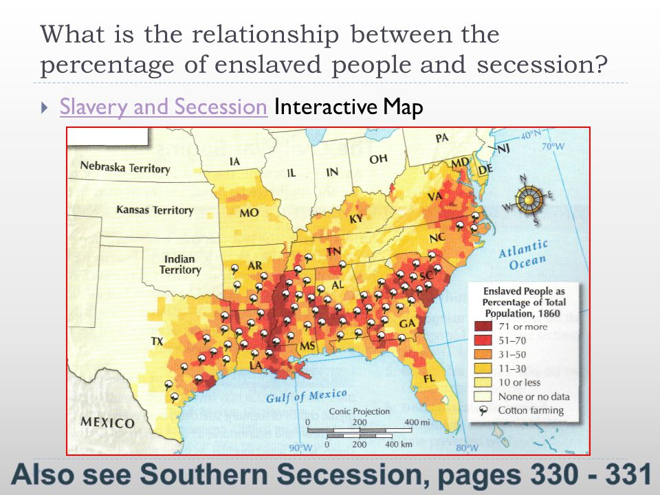 What is the relationship between the percentage of enslaved people and secession?  Slavery and Secession Interactive Map Slavery and Secession