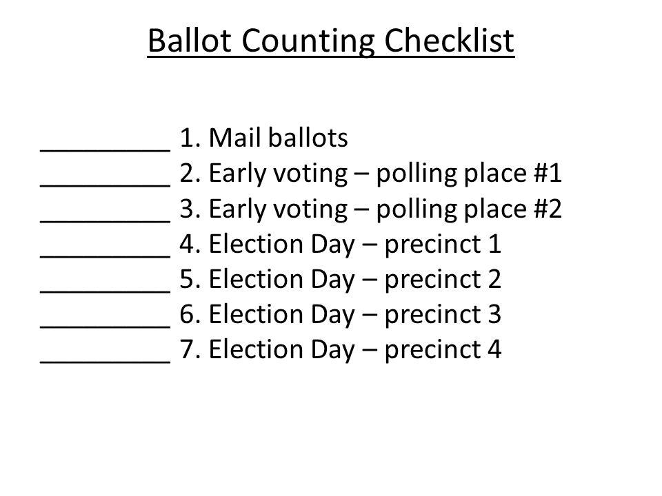 Ballot Counting Checklist _________ 1. Mail ballots _________ 2. Early voting – polling place #1 _________ 3. Early voting – polling place #2 ________
