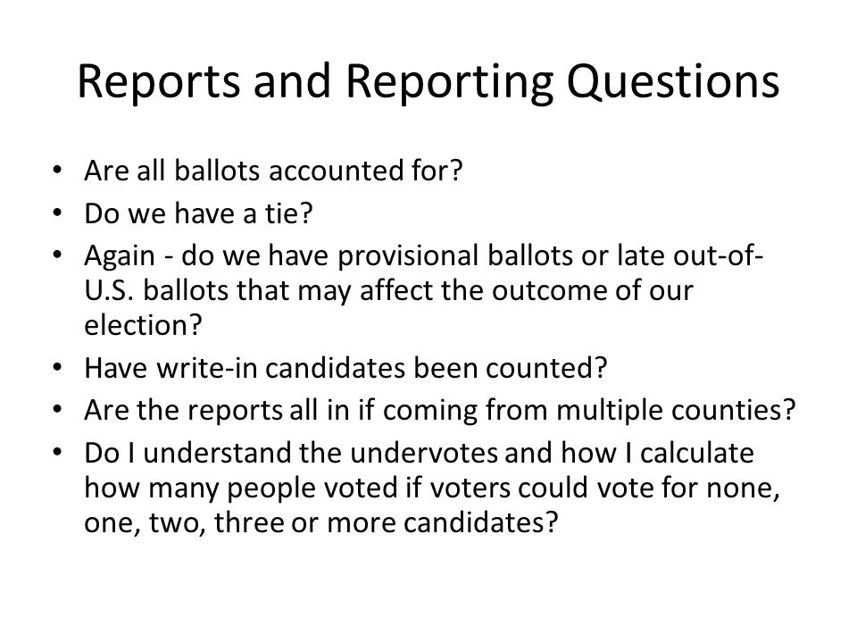 Reports and Reporting Questions Are all ballots accounted for.