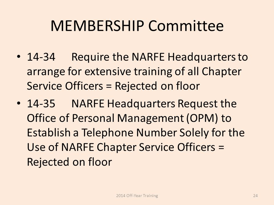 MEMBERSHIP Committee 14-34Require the NARFE Headquarters to arrange for extensive training of all Chapter Service Officers = Rejected on floor 14-35NA