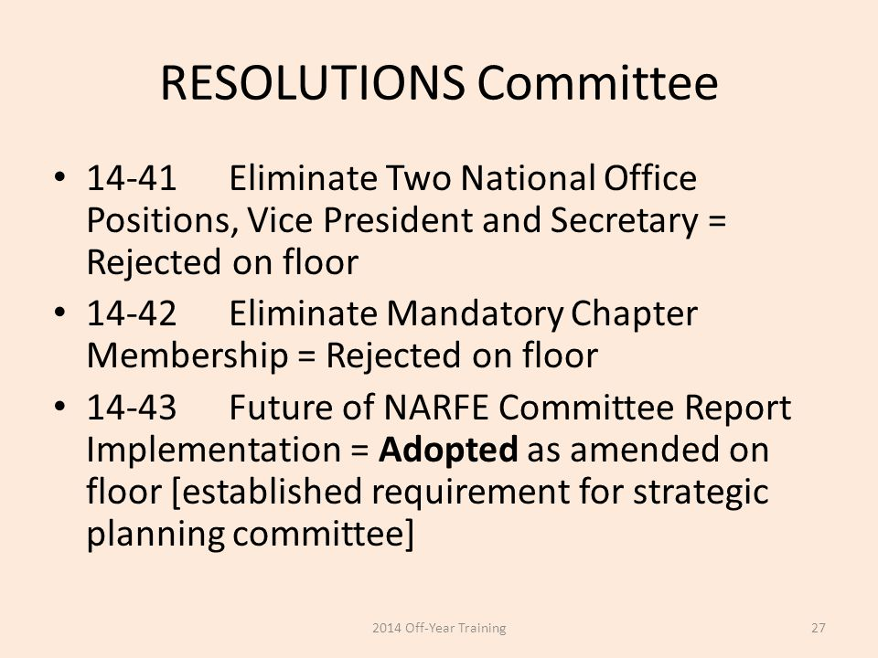 RESOLUTIONS Committee 14-41Eliminate Two National Office Positions, Vice President and Secretary = Rejected on floor 14-42Eliminate Mandatory Chapter