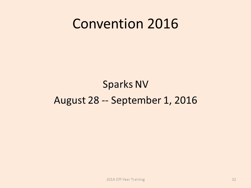Convention 2016 Sparks NV August 28 -- September 1, 2016 2014 Off-Year Training32