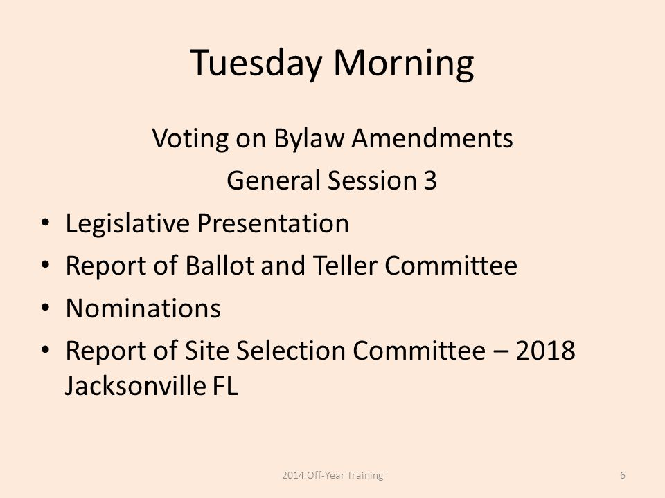 Tuesday Morning Voting on Bylaw Amendments General Session 3 Legislative Presentation Report of Ballot and Teller Committee Nominations Report of Site