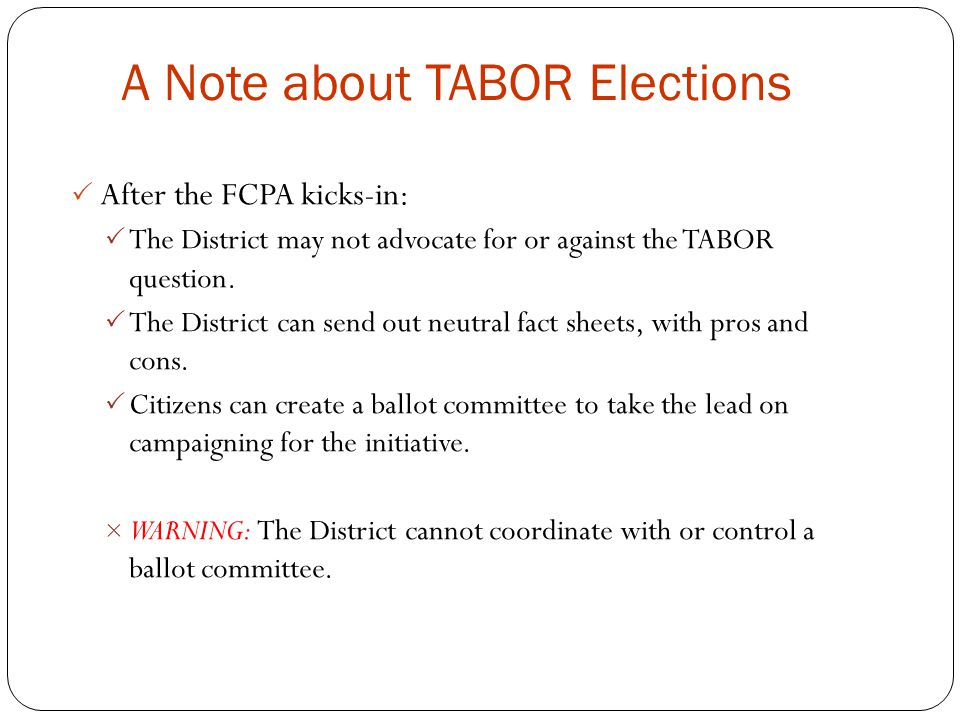 A Note about TABOR Elections  After the FCPA kicks-in:  The District may not advocate for or against the TABOR question.