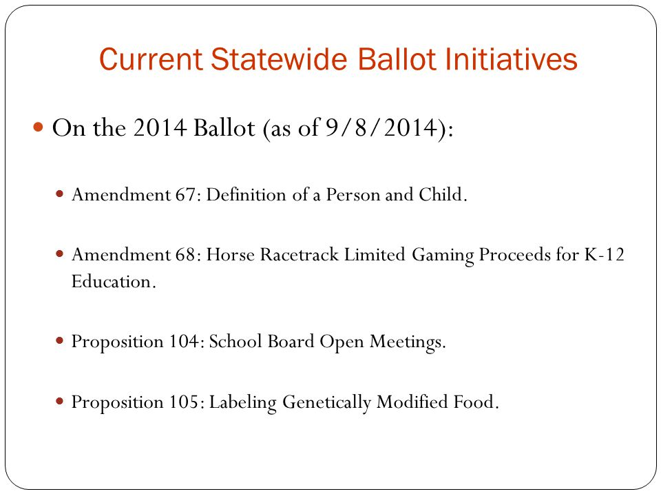 Current Statewide Ballot Initiatives On the 2014 Ballot (as of 9/8/2014): Amendment 67: Definition of a Person and Child.
