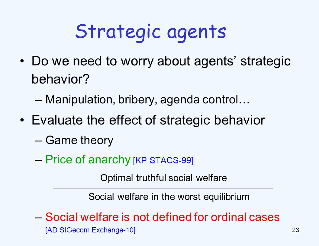 Strategic agents Do we need to worry about agents' strategic behavior.