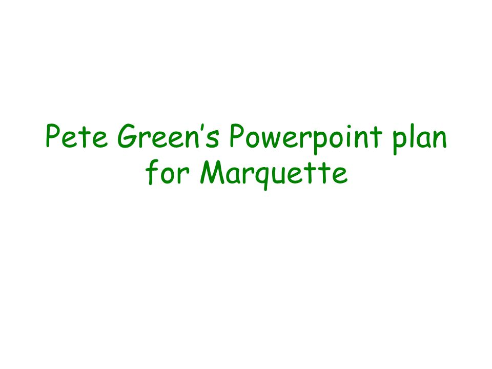 Pete Green's Powerpoint plan for Marquette