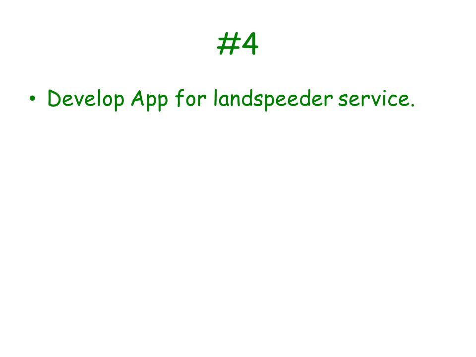 #4 Develop App for landspeeder service.