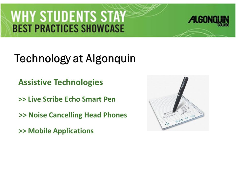 Technology at Algonquin Assistive Technologies >> Live Scribe Echo Smart Pen >> Noise Cancelling Head Phones >> Mobile Applications