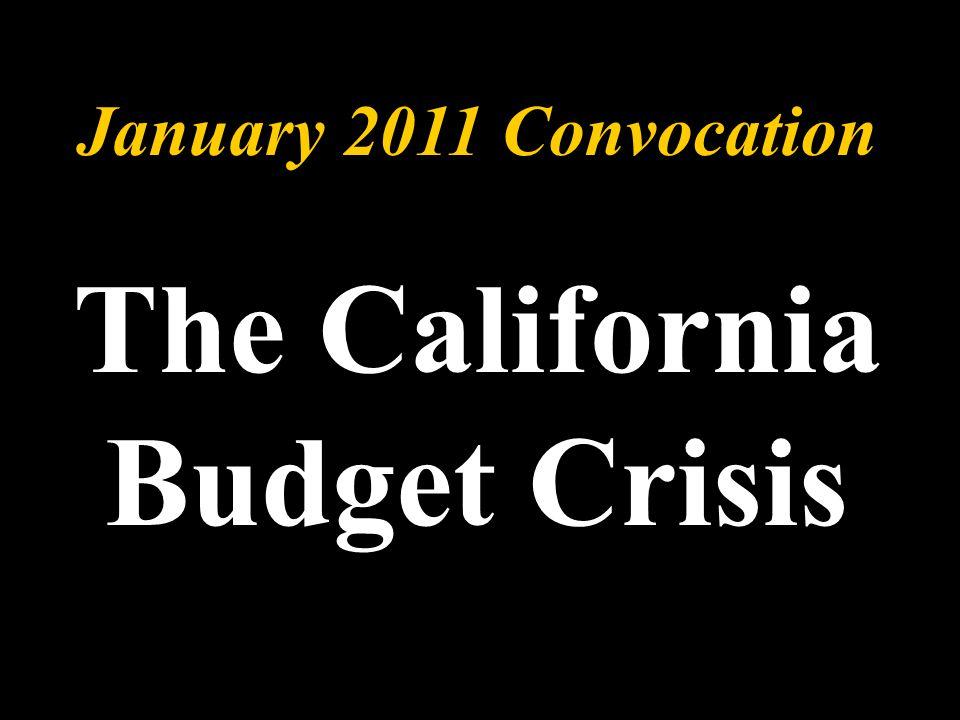 January 2011 Convocation The California Budget Crisis