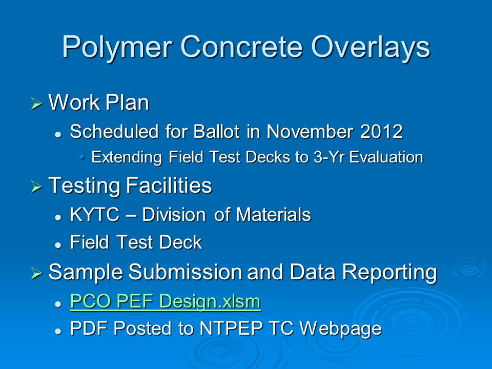 PCO Work Plan  Manufacturers Participation Annual submission cycle Annual submission cycle September 12, 2012September 12, 2012 Overlay submitted as a system Overlay submitted as a system Resin and AggregateResin and Aggregate Five year resubmission cycle Five year resubmission cycle  Testing Laboratory Laboratory Field test deck Field test deck